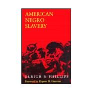 American Negro Slavery : A Survey of the Supply, Employment, and Control of Negro Labor as Determined by the Plantation Regime