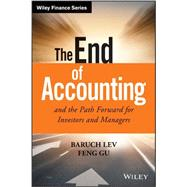 The End of Accounting and the Path Forward for Investors and Managers by Lev, Baruch; Gu, Feng, 9781119191094