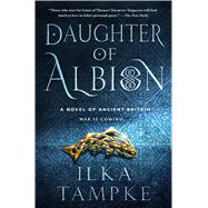 Daughter of Albion A Novel of Ancient Britain by Tampke, Ilka, 9781250081094