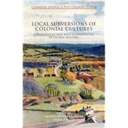 Local Subversions of Colonial Cultures Commodities and Anti-Commodities in Global History by Hazareesingh, Sandip; Maat, Harro, 9781137381095
