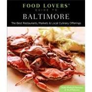 Food Lovers' Guide to Baltimore : The Best Restaurants, Markets and Local Culinary Offerings by Kathy Wielech Patterson & Neal Patterson, 9780762781096