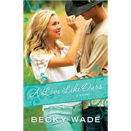 A Love Like Ours by Wade, Becky, 9780764211096