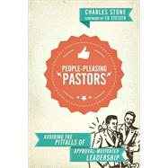 People-pleasing Pastors: Avoiding the Pitfalls of Approval-motivated Leadership by Stone, Charles, 9780830841097
