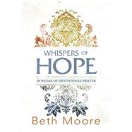 Whispers of Hope 10 Weeks of Devotional Prayer by Moore, Beth, 9781433681097