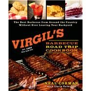 Virgil's Barbecue Road Trip Cookbook The Best Barbecue From Around the Country Without Ever Leaving Your Backyard by Corman, Neal; Peterson, Chris, 9781250041098