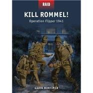 Kill Rommel! Operation Flipper 1941 by Mortimer, Gavin; Dennis, Peter; Shumate, Johnny; Gilliland, Alan, 9781472801098