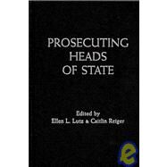 Prosecuting Heads of State by Edited by Ellen L. Lutz , Caitlin Reiger, 9780521491099