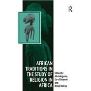 African Traditions in the Study of Religion in Africa: Emerging Trends, Indigenous Spirituality and the Interface with other World Religions by Chitando,Ezra;Adogame,Afe, 9781138261099