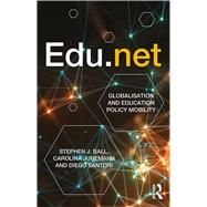 Edu.net: Globalisation and education policy mobility by Ball; Stephen J., 9781138641099