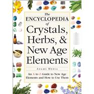 The Encyclopedia of Crystals, Herbs, & New Age Elements by Adams Media, 9781440591099