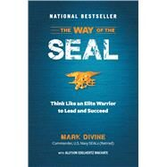 The Way of the Seal: Think Like an Elite Warrior to Lead and Succeed by Divine, Mark; Machate, Allyson Edelhertz, 9781621451099