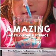 Amazing (Mostly) Edible Science by Schloss, Andrew; Rochelle, Chris, 9781631591099