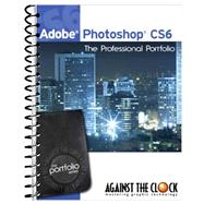 Adobe Photoshop CS6: The Professional Portfolio by Inc. Against The Clock, 9781936201099
