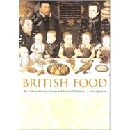 British Food : An Extraordinary Thousand Years of History by Spencer, Colin, 9780231131100