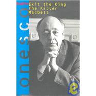 Exit the King and Other Plays; Exit the King, The Killer, and Macbett by Eugene Ionesco<R>Translated by Donald Watson and Charles Marowitz, 9780802151100