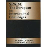 Spain: The European and International Challenges by Gillespie,Richard, 9780714651101