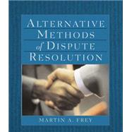 Alternative Methods of Dispute Resolution by Frey, Martin A., 9780766821101