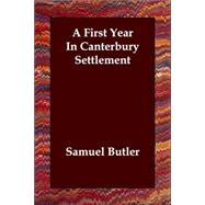 A First Year in Canterbury Settlement by Butler, Samuel, 9781406801101