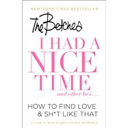 I Had a Nice Time And Other Lies... How to Find Love & Sh*t Like That by Betches, The, 9781501151101