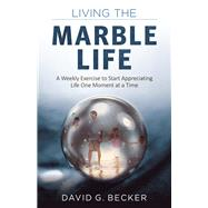 Living the Marble Life by Becker, David G., 9781618521101