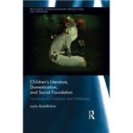 Children's Literature, Domestication, and Social Foundation: Narratives of Civilization and Wilderness by AbdelRahim; Layla, 9780415661102