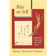Rice As Self : Japanese Identities Through Time by Ohnuki-Tierney, Emiko, 9780691021102