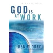 God Is at Work : Transforming People and Nations Through Business by Eldred, Ken, 9780984091102