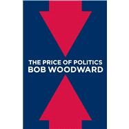 The Price of Politics by Woodward, Bob, 9781451651102