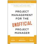 Project Management for the Unofficial Project Manager: A Franklincovey Title by Kogon, Kory; Wood, James; Blakemore, Suzette, 9781941631102