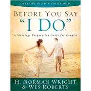 Before You Say I Do: A Marriage Preparation Manual for Couples by Harvest House Publishers, 9780736961103