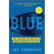 Blue The LAPD and the Battle to Redeem American Policing by Domanick, Joe, 9781451641103