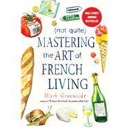 Not Quite Mastering the Art of French Living by Greenside, Mark, 9781510731103
