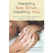 Healthy Sex Drive, Healthy You : What Your Libido Reveals about Your LIfe by Hoppe, Diana, 9780982541104