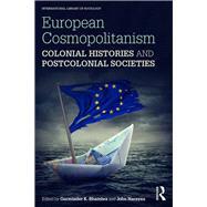 European Cosmopolitanism: Colonial Histories and Postcolonial Societies by Bhambra; Gurminder K., 9781138961104