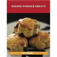 Baking Powder Greats: Delicious Baking Powder Recipes, the Top 100 Baking Powder Recipes by Franks, Jo, 9781488501104