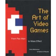 Art of Video Games : From Pac-Man to Mass Effect by MELISSINOS, CHRISMIKA, MIKE, 9781599621104