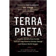 Terra Preta How the World's Most Fertile Soil Can Help Reverse Climate Change and Reduce World Hunger by Scheub, Ute; Pieplow, Haiko; Schmidt, Hans-Peter; Draper, Kathleen ; Flannery, Tim, 9781771641104