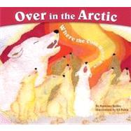 Over in the Arctic : Where the Cold Winds Blow by Berkes, Marianne, 9781584691105
