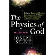 The Physics of God by Selbie, Joseph; Goswami, Amit, 9781632651105