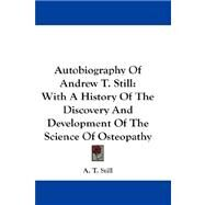 Autobiography of Andrew T. Still: With a History of the Discovery and Development of the Science of Osteopathy by Still, A. T., 9780548211106