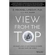 View From the Top An Inside Look at How People in Power See and Shape the World by Lindsay, D. Michael, 9781118901106