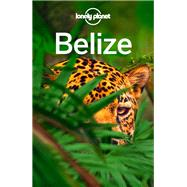 Lonely Planet Belize by Lonely Planet Publications, 9781786571106