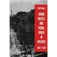 Urban Masses and Moral Order in America, 1820-1920 by Boyer, Paul, 9780674931107