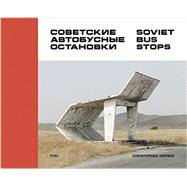 Soviet Bus Stops by Herwig, Christopher; Fuel, Murray; Fuel, Sorrell, 9780993191107