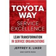 The Toyota Way to Service Excellence: Lean Transformation in Service Organizations by Liker, Jeffrey; Ross, Karyn, 9781259641107