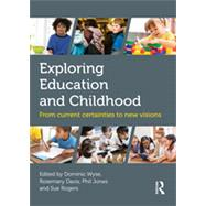 Exploring Education and Childhood: From Current Certainties to New Visions by Wyse; Dominic, 9780415841108