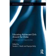 Educating Adolescent Girls Around the Globe: Challenges and Opportunities by Stacki; Sandra L., 9781138781108
