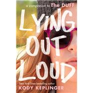 Lying Out Loud: A Companion to The DUFF by Keplinger, Kody, 9780545831109