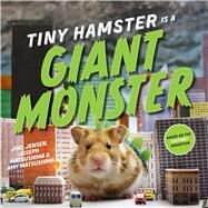 Tiny Hamster Is a Giant Monster by Jensen, Joel; Matsushima, Joseph; Matsushima, Amy, 9781481451109