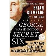 George Washington's Secret Six: The Spy Ring That Saved the American Revolution by Kilmeade, Brian; Yaeger, Don, 9781595231109